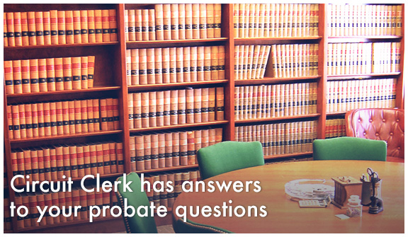 Circuit Clerk has answers to your probate questions