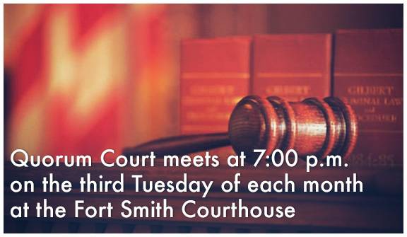 Quorum Court meets at 7:00 p.m.on he third Tuesday of each monthat the Fort Smith Courthouse.