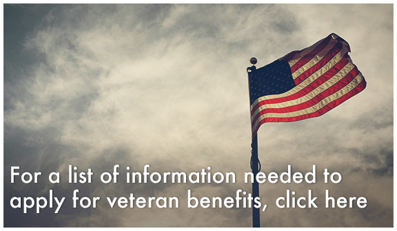 For a list of information needed to apply for veteran benfits, click here.